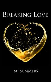 BREAKING LOVE by MJ Summers