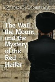 The Wall, The Mount, and the Mystery of the Red Heifer  by Sidney B. Silverman