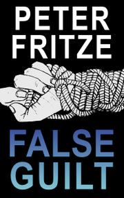 FALSE GUILT by Peter Fritze