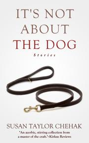 It's Not About The Dog by Susan Taylor Chehak