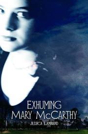 EXHUMING MARY MCCARTHY by Jessica Lamirand