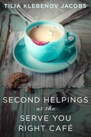 Second Helpings at the Serve You Right Café by Tilia Klebenov Jacobs
