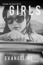 RIDING IN CARS WITH GIRLS by Evangeline Jennings
