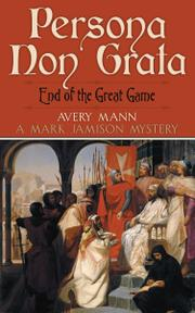 Persona Non Grata: End of the Great Game by Avery Mann