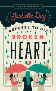 ISABELLE DAY REFUSES TO DIE OF A BROKEN HEART by Jane St. Anthony