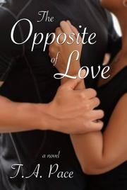 The Opposite of Love by T.A. Pace