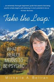Take the Leap: What It Really Means to Be Psychic by Michelle A. Beltran