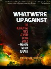 What We're Up Against by Andrew Bard Schmookler