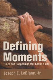 Defining Moments by Joseph E. LeBlanc, Jr.