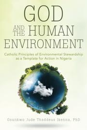 God and the Human Environment by Osunkwo Jude Thaddeus Ikenna