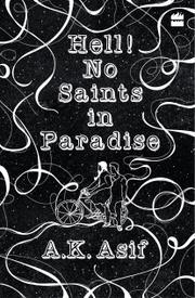 HELL! NO SAINTS IN PARADISE by A.K. Asif