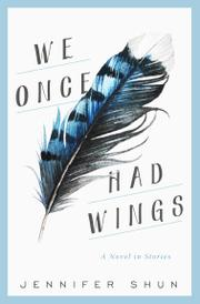 We Once Had Wings by Jennifer Shun