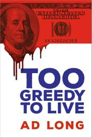 Too Greedy to Live by Ad Long