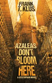 Azaleas Don't Bloom Here by Frank Klus