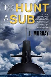 To Hunt A Sub by J. Murray