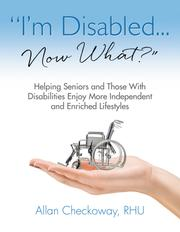 """I'm Disabled . . . Now What?"" by Allan Checkoway"