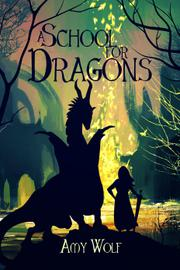 A School for Dragons by Amy Wolf