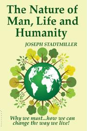 The Nature of Man, Life and Humanity by Joseph Stadtmiller