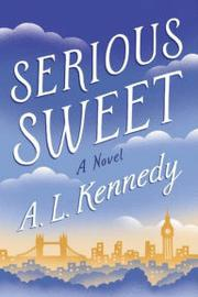 SERIOUS SWEET by A.L. Kennedy