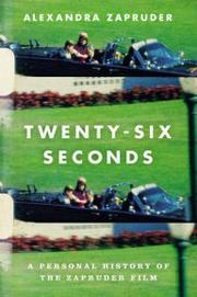 TWENTY-SIX SECONDS by Alexandra Zapruder