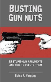 Busting Gun Nuts by Betsy F. Yerguns