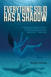 Everything Solid Has a Shadow by Michael Antman