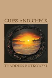 GUESS AND CHECK by Thaddeus Rutkowski
