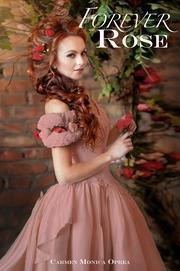 FOREVER ROSE by Carmen M. Oprea