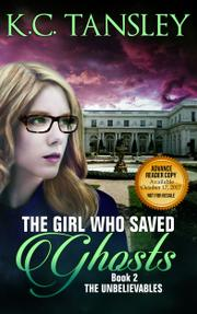 THE GIRL WHO SAVED GHOSTS by K.C. Tansley