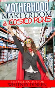 MOTHERHOOD MARTYRDOM & COSTCO RUNS by Whitney Dineen