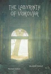 THE LABYRINTH OF VUKOVAR by Blanka Raguz