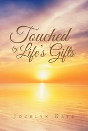 TOUCHED BY LIFE'S GIFTS by Jocelyn Kaye