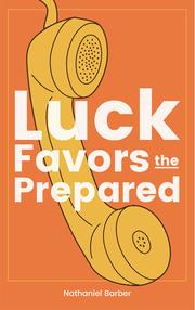 LUCK FAVORS THE PREPARED by Nathaniel Barber