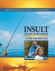 INSULT TO OUR PLANET & THE FLORIDA KEYS by Jerrold J. Weinstock
