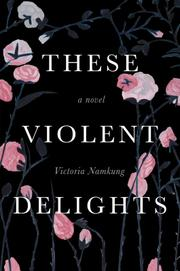 THESE VIOLENT DELIGHTS by Victoria Namkung