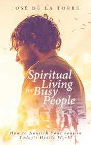 SPIRITUAL LIVING FOR BUSY PEOPLE by Jose de la  Torre