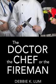 THE DOCTOR, THE CHEF OR THE FIREMAN by Debbie  Lum