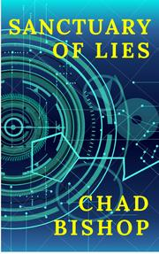 SANCTUARY OF LIES by Chad  Bishop