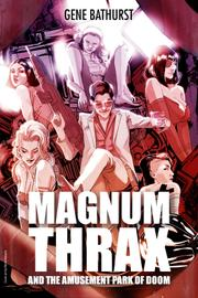 MAGNUM THRAX AND THE AMUSEMENT PARK OF DOOM by Gene  Bathurst