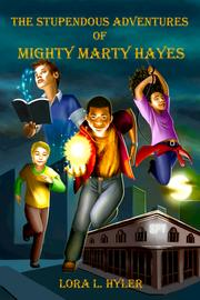THE STUPENDOUS ADVENTURES OF MIGHTY MARTY HAYES by Lora L.  Hyler