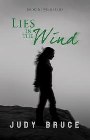 LIES IN THE WIND by Judy Bruce