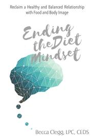 ENDING THE DIET MINDSET by Becca  Clegg