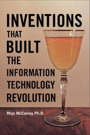 INVENTIONS THAT BUILT THE INFORMATION TECHNOLOGY REVOLUTION by Rhys  McCarney
