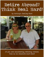 RETIRE ABROAD? THINK REAL HARD by Kathryn  Skelley-Bird