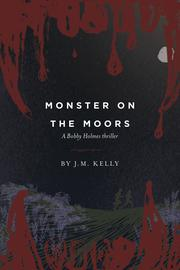 A MONSTER ON THE MOORS by J.M. Kelly