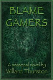 BLAME GAMERS by Willard  Thurston