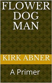 FLOWER DOG MAN by Kirk  Abner