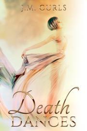 DEATH DANCES by J.M.  Curls