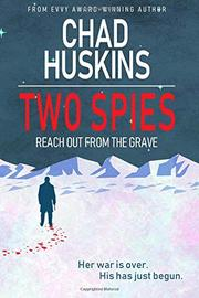 TWO SPIES REACHED OUT FROM THE GRAVE by Chad Huskins