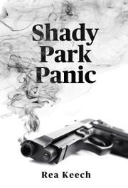 SHADY PARK PANIC by Rea Keech